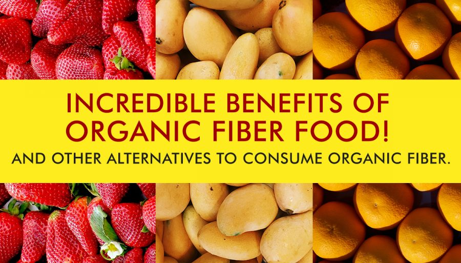 benefits of organic fiber food and organic fiber supplements